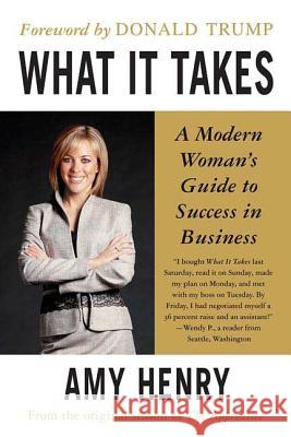 What It Takes: Speak Up, Step Up, Move Up: A Modern Woman's Guide to Success in Business Amy Henry 9780312349004