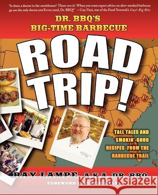Dr. BBQ's Big-Time Barbecue Road Trip! Ray Lampe Chris Lilly 9780312349585