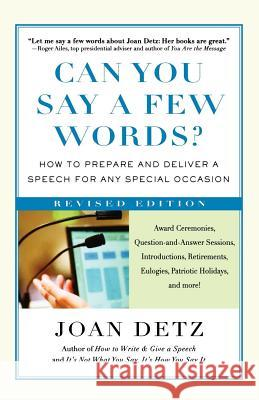 Can You Say a Few Words?: How to Prepare and Deliver a Speech for Any Special Occasion Joan Detz 9780312353520