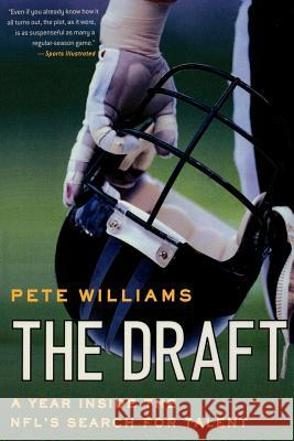The Draft: A Year Inside the Nfl's Search for Talent Pete Williams 9780312354398