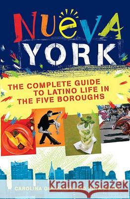 Nueva York: The Complete Guide to Latino Life in the Five Boroughs Carolina Gonzalez Seth Kugel 9780312354886