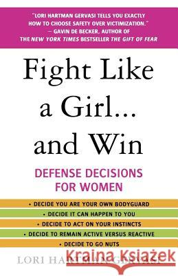 Fight Like a Girl...and Win: Defense Decisions for Women Lori Hartman Gervasi 9780312357726