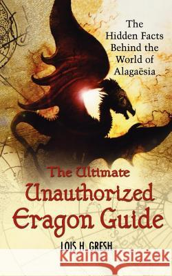 The Ultimate Unauthorized Eragon Guide: The Hidden Facts Behind the World of Alagaesia Lois H. Gresh 9780312357924