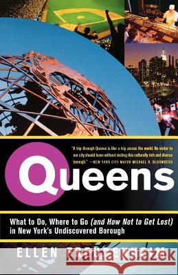 Queens: What to Do, Where to Go (and How Not to Get Lost) in New York's Undiscovered Borough Ellen Freudenheim 9780312358181