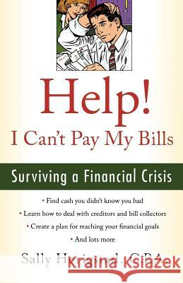 Help! I Can't Pay My Bills: Surviving a Financial Crisis Sally Herigstad 9780312359287