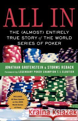 All in: The (Almost) Entirely True Story of the World Series of Poker Jonathan Grotenstein Storms Reback 9780312360375
