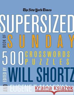 The New York Times Supersized Book of Sunday Crosswords: 500 Puzzles Will Shortz Eugene T. Maleska 9780312361228 St. Martin's Griffin