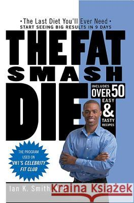 The Fat Smash Diet: The Last Diet You'll Ever Need Ian K. Smith 9780312363130