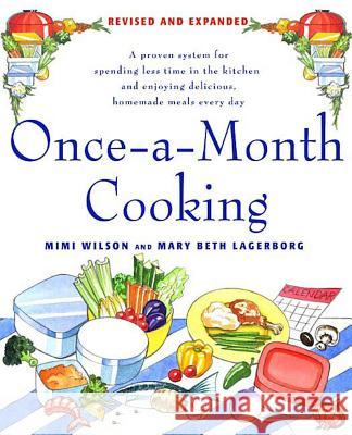 Once-A-Month Cooking: A Proven System for Spending Less Time in the Kitchen and Enjoying Delicious, Homemade Meals Every Day Mimi Wilson Mary Beth Lagerborg 9780312366254