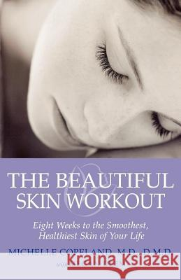 The Beautiful Skin Workout: Eight Weeks to the Smoothest, Healthiest Skin of Your Life Michelle Copeland Megan Deem 9780312370770