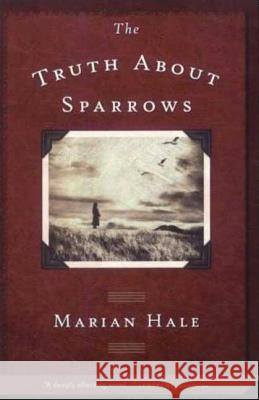 The Truth about Sparrows Marian Hale 9780312371333