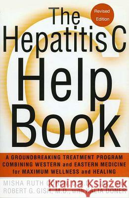 The Hepatitis C Help Book: A Groundbreaking Treatment Program Combining Western and Eastern Medicine for Maximum Wellness and Healing Misha Ruth Cohen Robert Gish Robin Michals 9780312372729