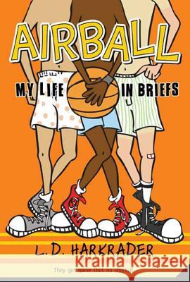 Airball: My Life in Briefs L. D. Harkrader 9780312373825