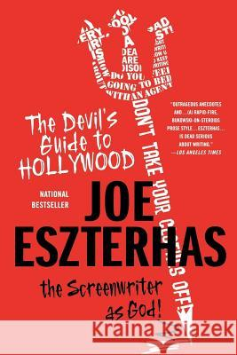 The Devil's Guide to Hollywood: The Screenwriter as God! Joe Eszterhas 9780312373849 St. Martin's Griffin