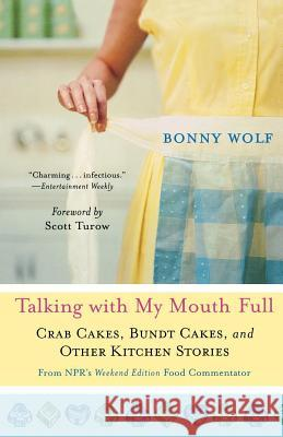 Talking with My Mouth Full: Crab Cakes, Bundt Cakes, and Other Kitchen Stories Bonny Wolf Scott Turow 9780312373856