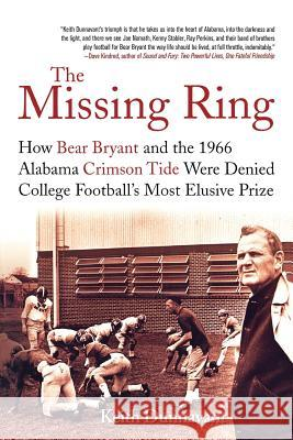 The Missing Ring: How Bear Bryant and the 1966 Alabama Crimson Tide Were Denied College Football's Most Elusive Prize Keith Dunnavant 9780312374327