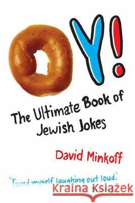 Oy!: The Ultimate Book of Jewish Jokes David Minkoff 9780312374341