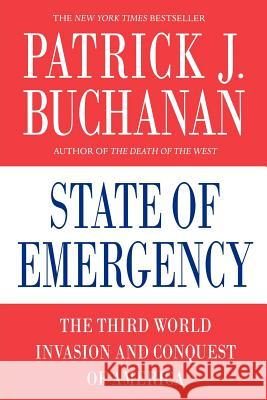 State of Emergency: The Third World Invasion and Conquest of America Patrick J. Buchanan 9780312374365