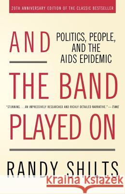 And the Band Played on: Politics, People, and the AIDS Epidemic Randy Shilts 9780312374631