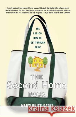 The Second Home Book: The Can-Do, How-To, Get-Through Guide Marylouise Oates 9780312374747