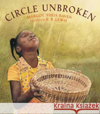 Circle Unbroken: A Story of a Basket and Its People Margot Theis Raven E. B. Lewis 9780312376031