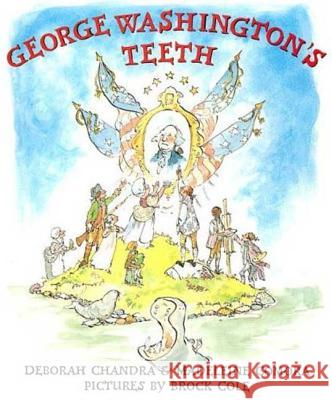 George Washington's Teeth Deborah Chandra Madeleine Comora Brock Cole 9780312376048