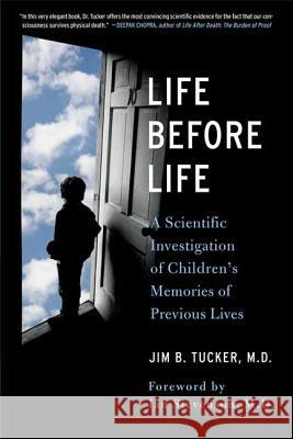 Life Before Life: Children's Memories of Previous Lives Jim Tucker 9780312376741