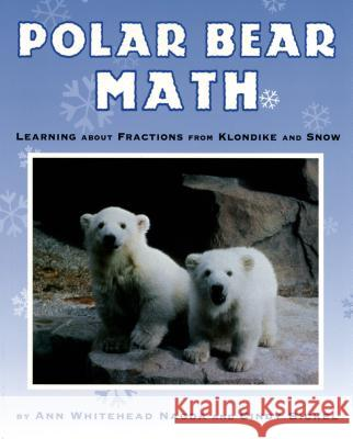 Polar Bear Math: Learning about Fractions from Klondike and Snow Ann Whitehead Nagda Cindy Bickel 9780312377496