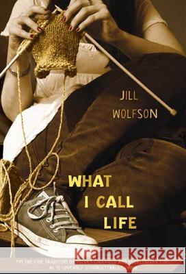 What I Call Life Jill Wolfson 9780312377526