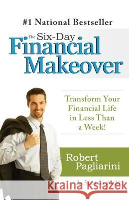The Six-Day Financial Makeover: Transform Your Financial Life in Less Than a Week! Robert Pagliarini 9780312377748
