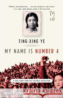 My Name Is Number 4: A True Story from the Cultural Revolution Ting-Xing Ye 9780312379872