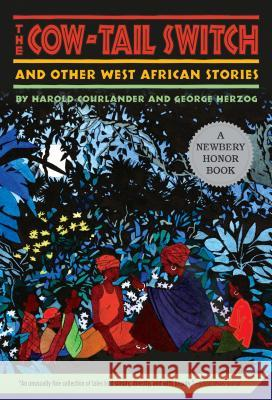 The Cow-Tail Switch and Other West African Stories Harold Courlander George Herzog Madye Lee Chastain 9780312380069