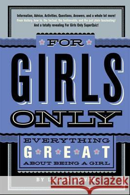 For Girls Only: Everything Great about Being a Girl Laura Dower 9780312382056