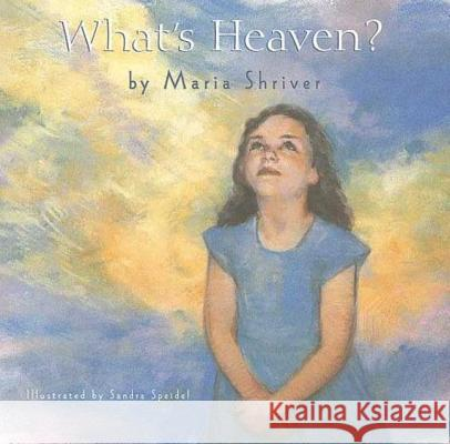 What's Heaven? Maria Shriver Sandra Speidel 9780312382414