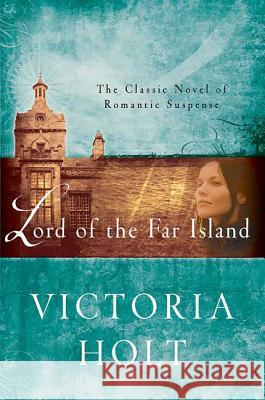 Lord of the Far Island: The Classic Novel of Romantic Suspense Victoria Holt 9780312384173 St. Martin's Griffin