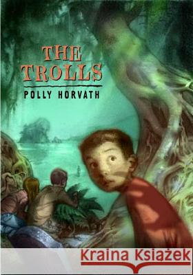 The Trolls Polly Horvath 9780312384197 Square Fish