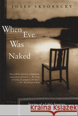 When Eve Was Naked: Stories of a Life's Journey Josef Skvorecky 9780312421731