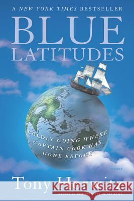Blue Latitudes: Boldly Going Where Captain Cook Has Gone Before Tony Horwitz 9780312422608