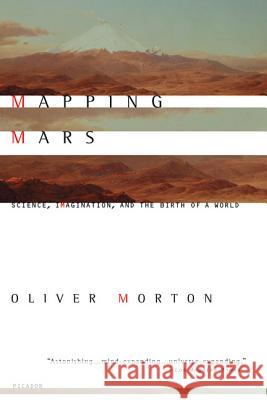 Mapping Mars: Science, Imagination, and the Birth of a World Oliver Morton 9780312422615