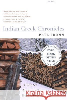 Indian Creek Chronicles: A Winter Alone in the Wilderness Pete Fromm 9780312422721