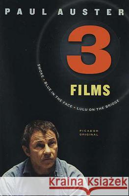 Three Films: Smoke, Blue in the Face, and Lulu on the Bridge Paul Auster 9780312423148