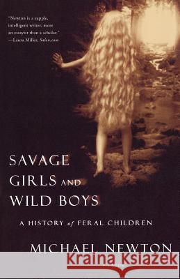 Savage Girls and Wild Boys: A History of Feral Children Michael Newton 9780312423353 Picador USA