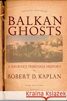 Balkan Ghosts: A Journey Through History Robert D. Kaplan 9780312424930