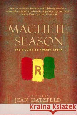 Machete Season: The Killers in Rwanda Speak Jean Hatzfeld Linda Coverdale Susan Sontag 9780312425036