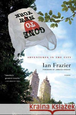 Gone to New York: Adventures in the City Ian Frazier Jamaica Kincaid 9780312425043