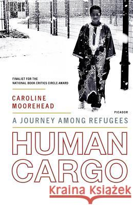 Human Cargo: A Journey Among Refugees Caroline Moorehead 9780312425616