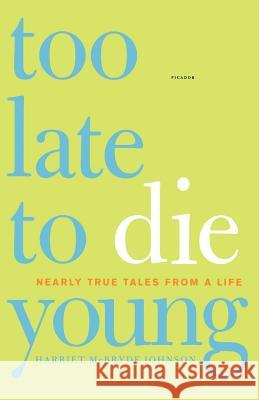 Too Late to Die Young: Nearly True Tales from a Life Harriet McBryde Johnson 9780312425715