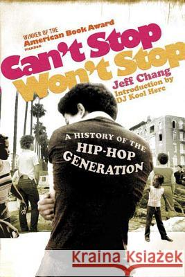 Can't Stop Won't Stop: A History of the Hip-Hop Generation Jeff Chang D. J. Kool Herc 9780312425791