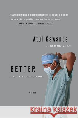 Better: A Surgeon's Notes on Performance Atul Gawande 9780312427658