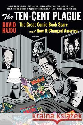 The Ten-Cent Plague: The Great Comic-Book Scare and How It Changed America Hajdu, David 9780312428235